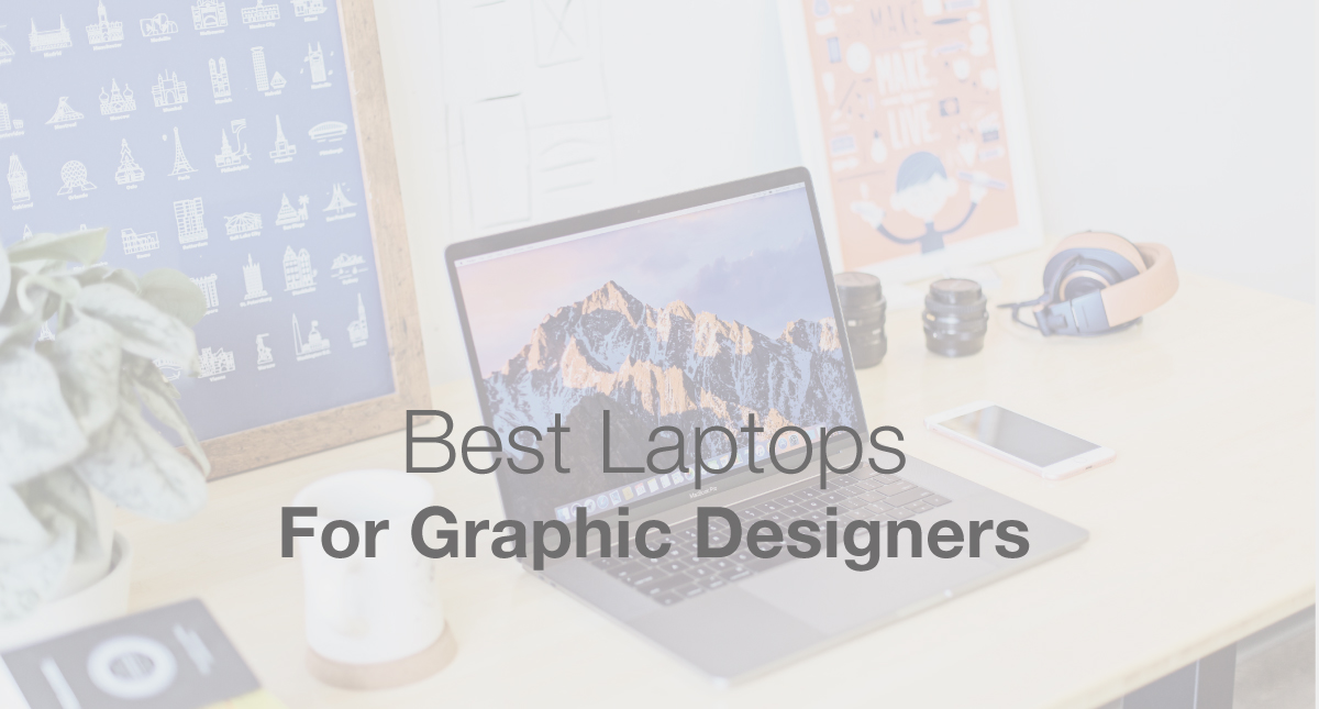 A Guide To The Best Laptops For Graphic Designers - 2019 Edition