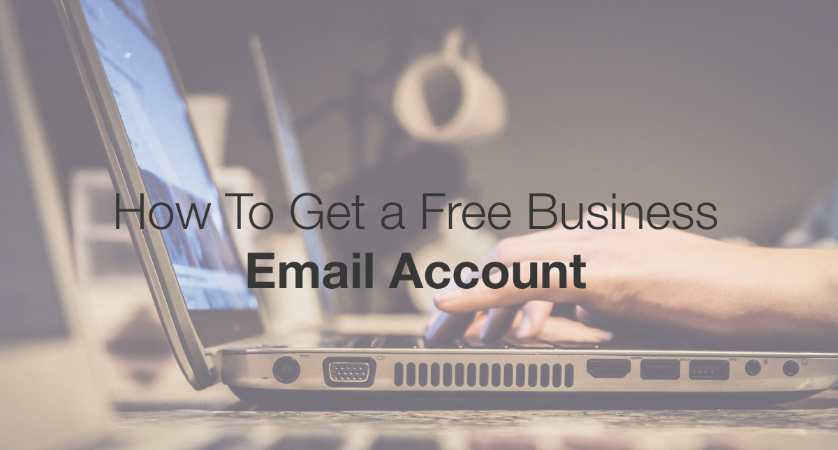 How To Get a Free Business Email Account and Set It Up In 5