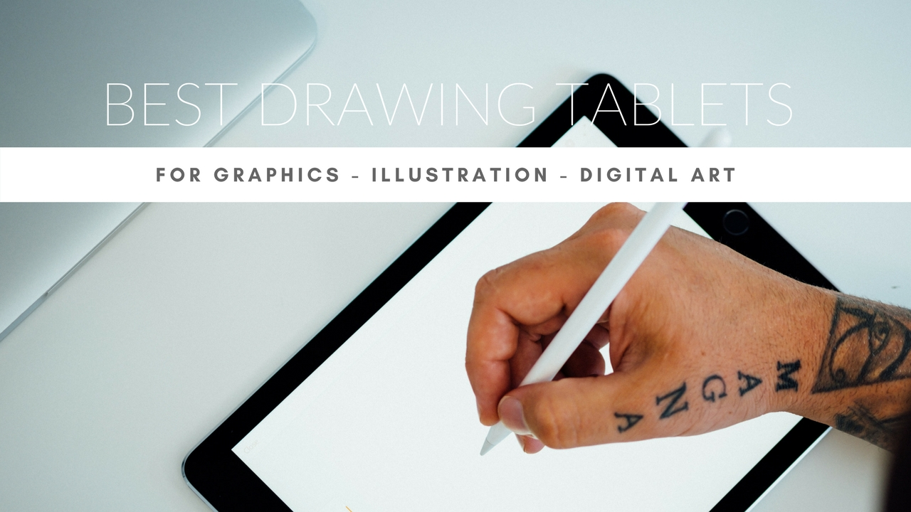 Best Drawing Tablets For Graphics, Illustrations and Digital