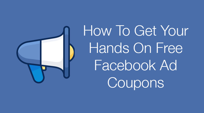 Free Facebook Ad Coupons - How To Get Them and Google & Bing Coupons