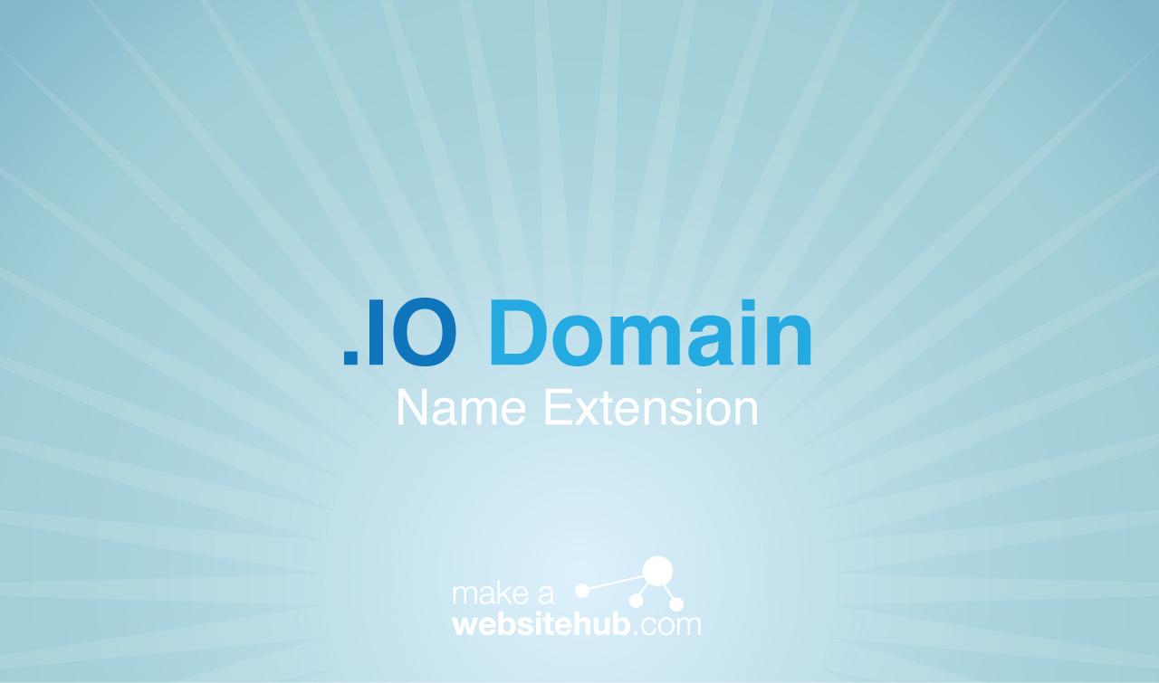 io Domain Name Extension   Make A Website Hub