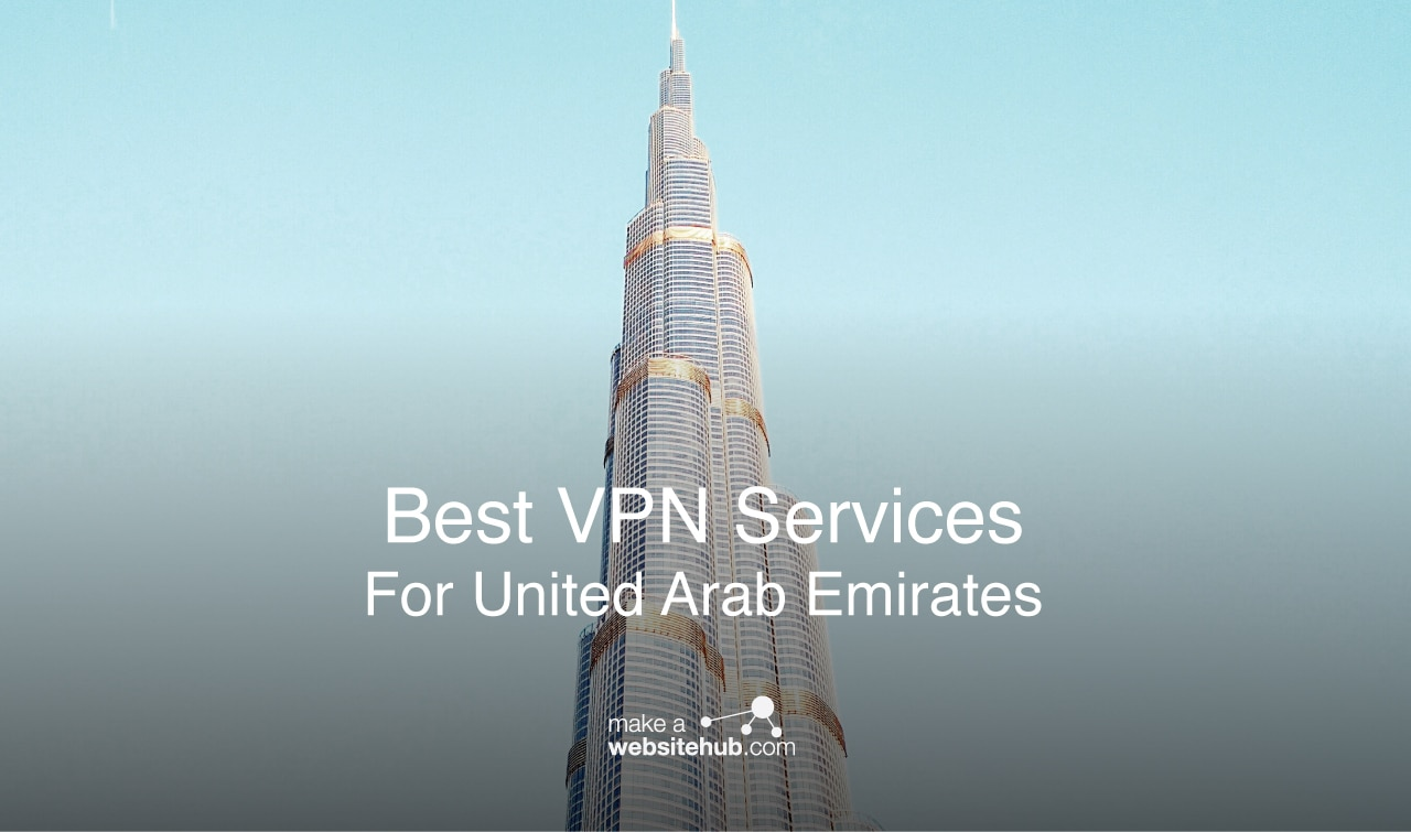 A Guide To The Best VPN for UAE - 2019 - Make A Website Hub