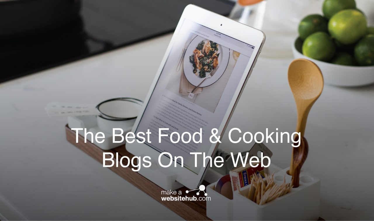 Best Food Blogs 2019 Best Food & Cooking Blogs   A Run Down of the Best Foodie Related