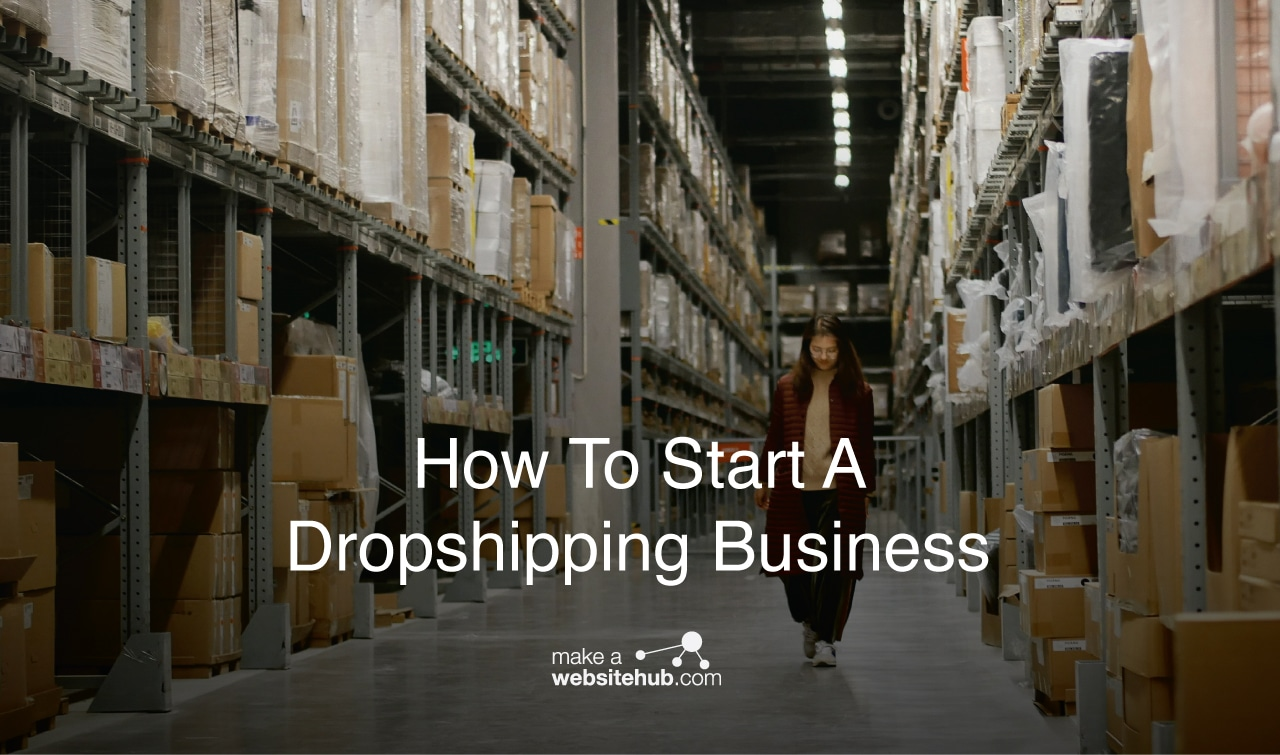 How to Start A Dropshipping Business in 2019 - Make A