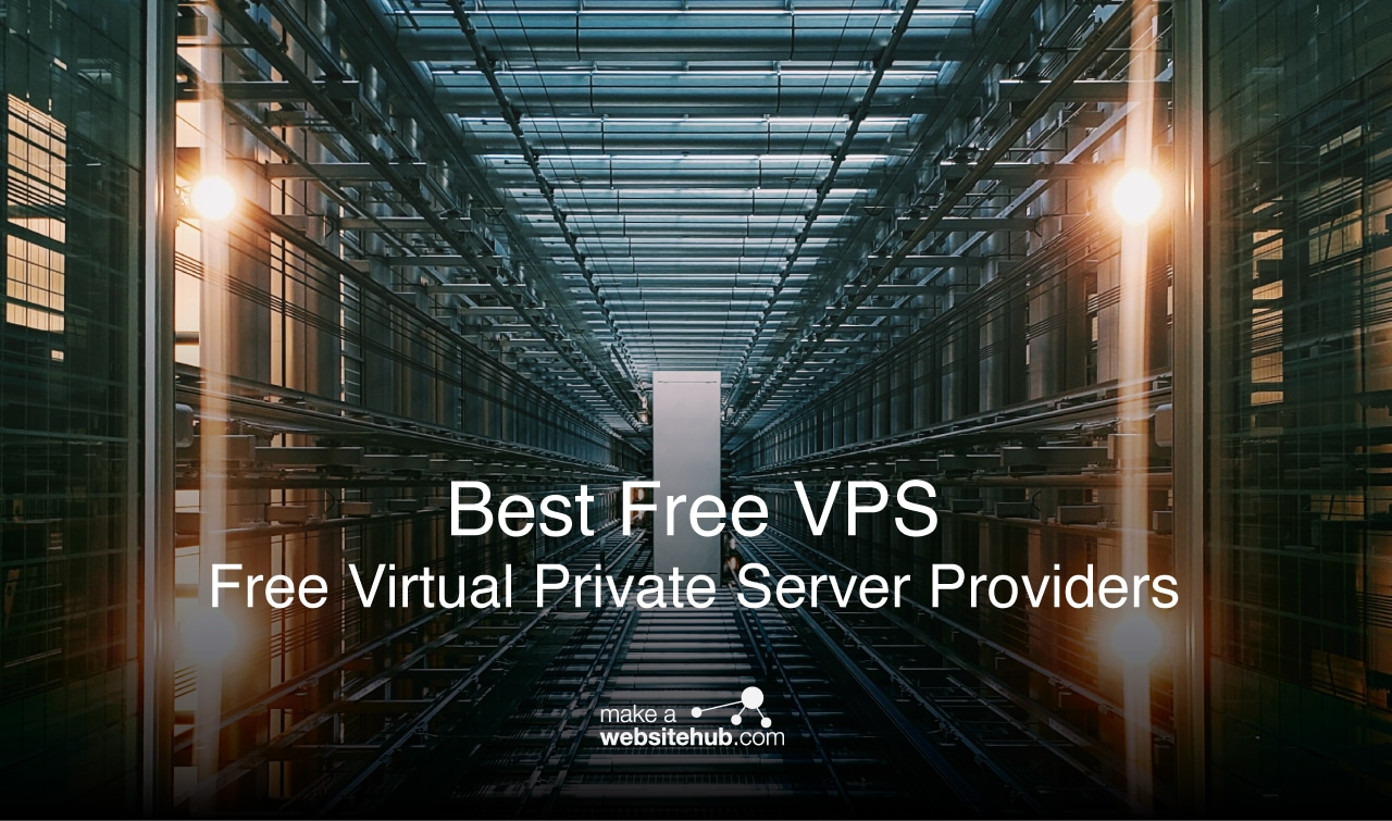 A Guide To All The Free Vps And Nearly Free Ones Make A Website Hub